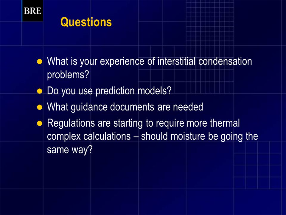 Questions What is your experience of interstitial condensation problems Do you use prediction models