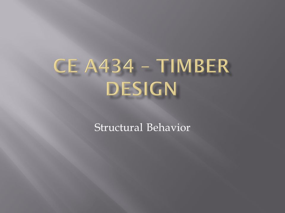 CE A434 – Timber Design Structural Behavior