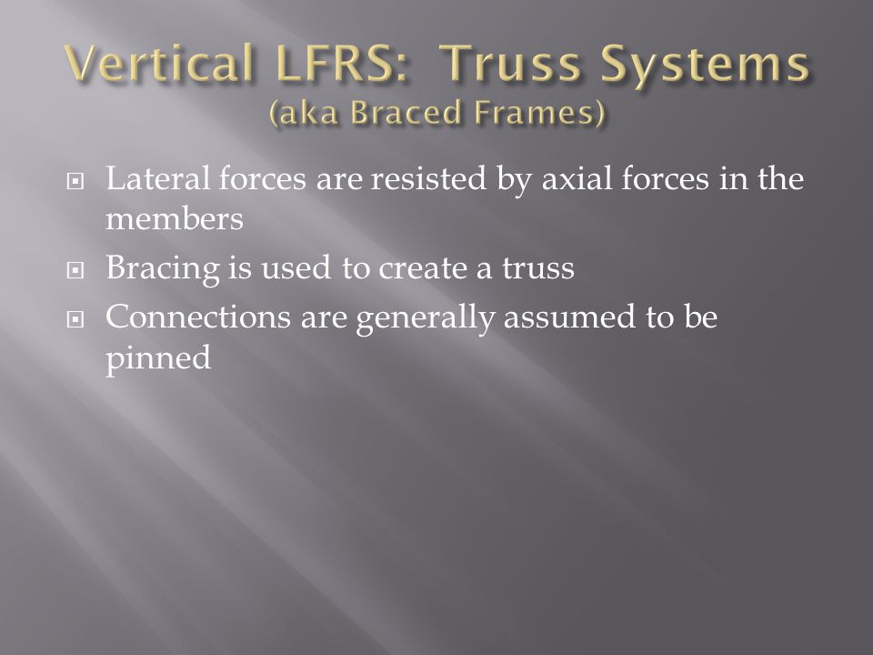 Vertical LFRS: Truss Systems (aka Braced Frames)
