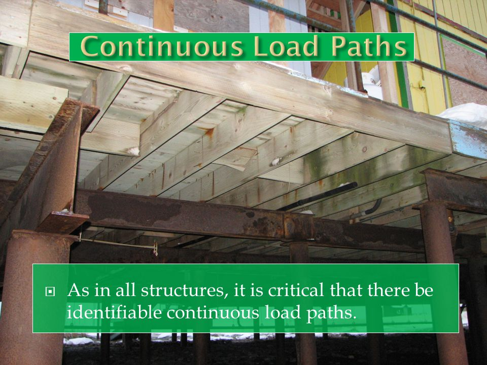 Continuous Load Paths As in all structures, it is critical that there be identifiable continuous load paths.