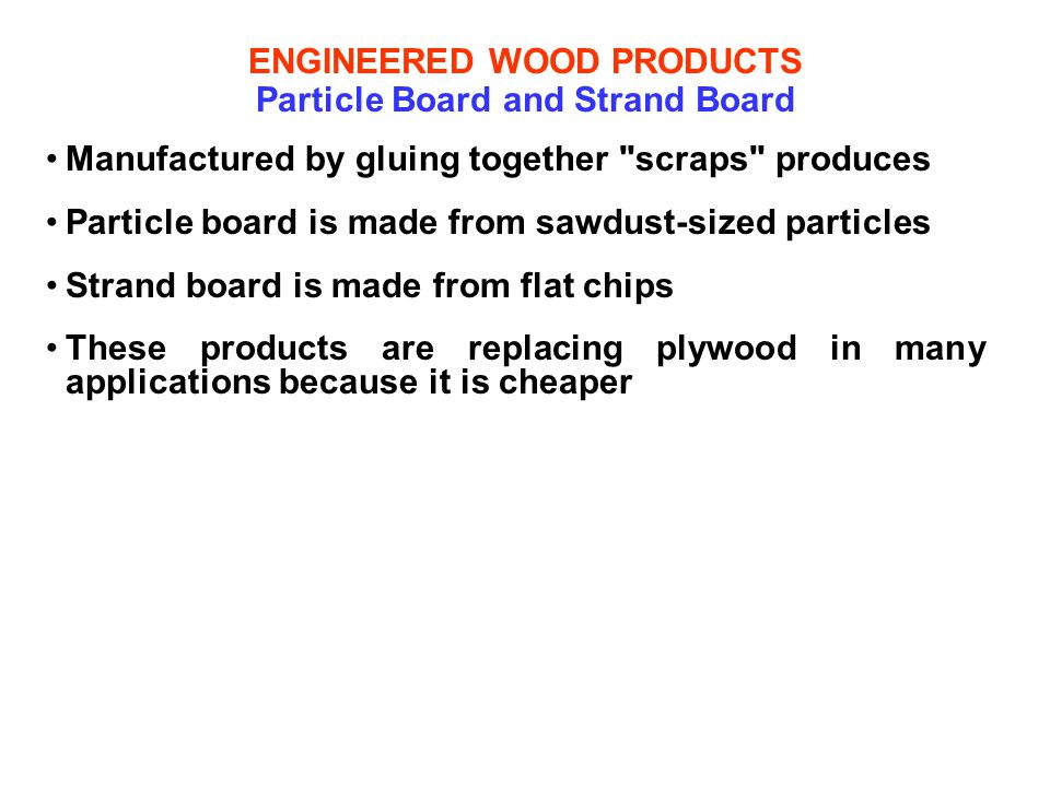 ENGINEERED WOOD PRODUCTS Particle Board and Strand Board