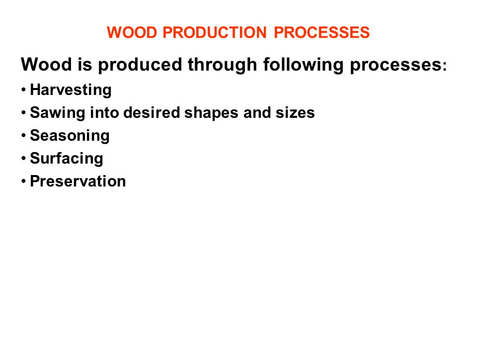 WOOD PRODUCTION PROCESSES