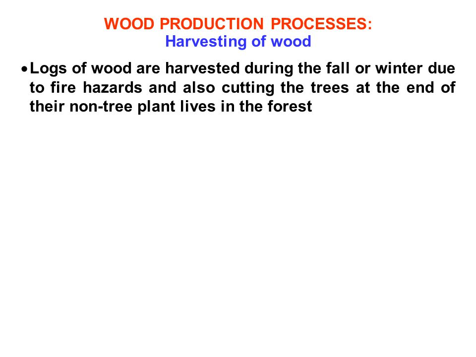 WOOD PRODUCTION PROCESSES: Harvesting of wood