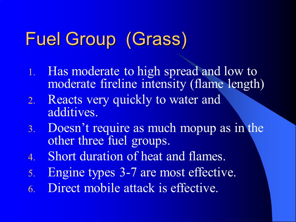 Fuel Group (Grass) Has moderate to high spread and low to moderate fireline intensity (flame length)