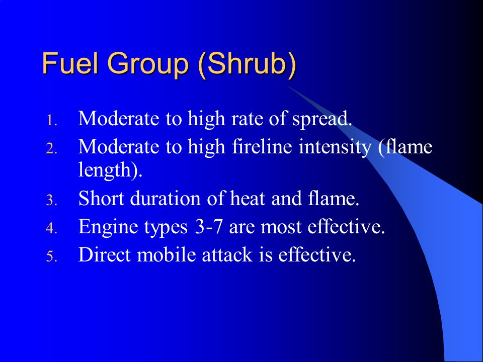 Fuel Group (Shrub) Moderate to high rate of spread.