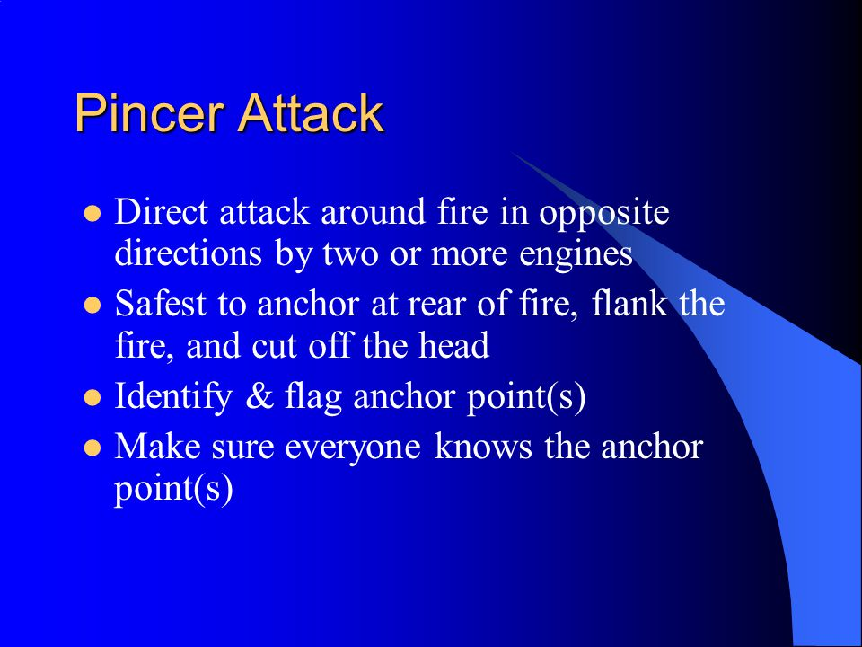 Pincer Attack Direct attack around fire in opposite directions by two or more engines.