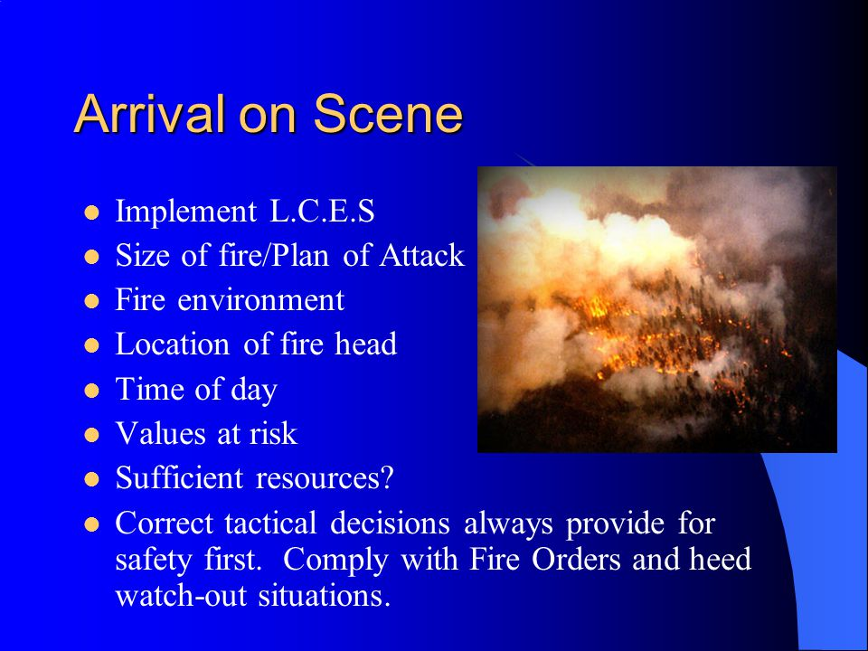 Arrival on Scene Implement L.C.E.S Size of fire/Plan of Attack