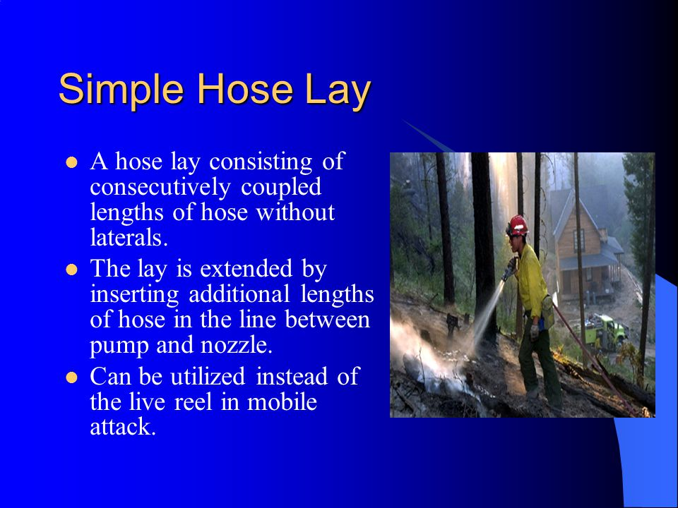 Simple Hose Lay A hose lay consisting of consecutively coupled lengths of hose without laterals.