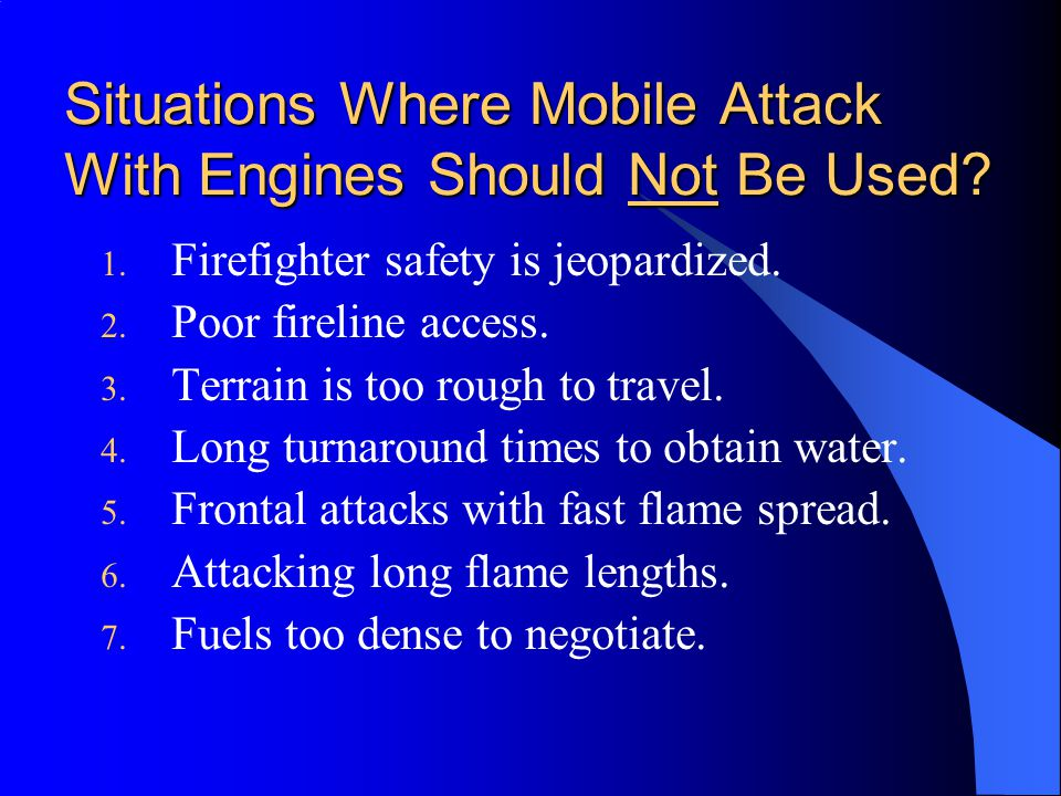 Situations Where Mobile Attack With Engines Should Not Be Used