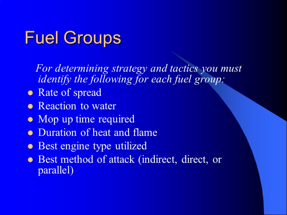 Fuel Groups For determining strategy and tactics you must identify the following for each fuel group: