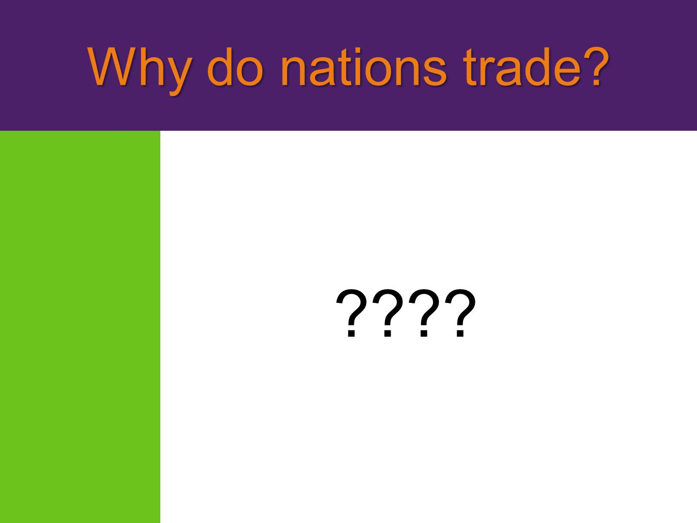 Why do nations trade I. There Are Gains From Trade