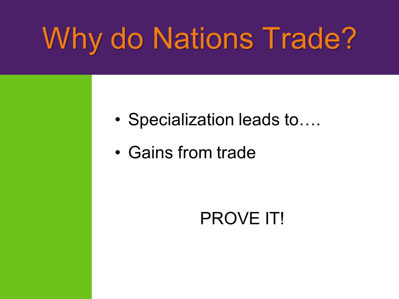 Why do Nations Trade Specialization leads to…. Gains from trade