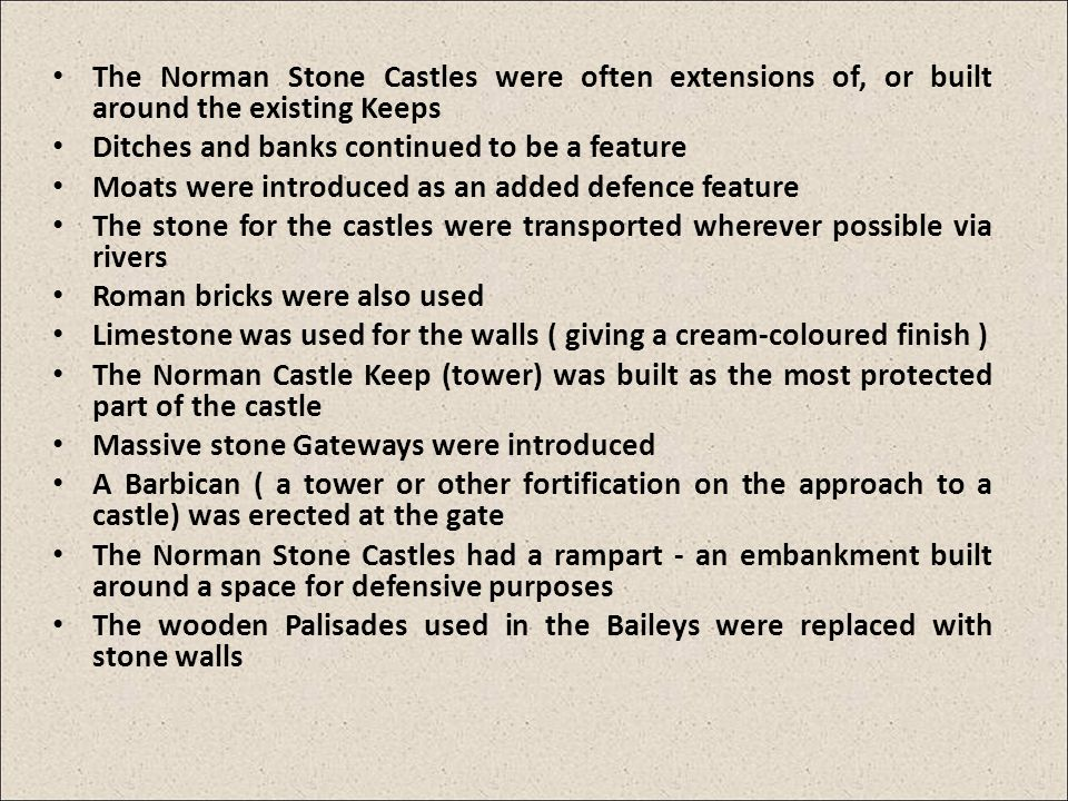 The Norman Stone Castles were often extensions of, or built around the existing Keeps