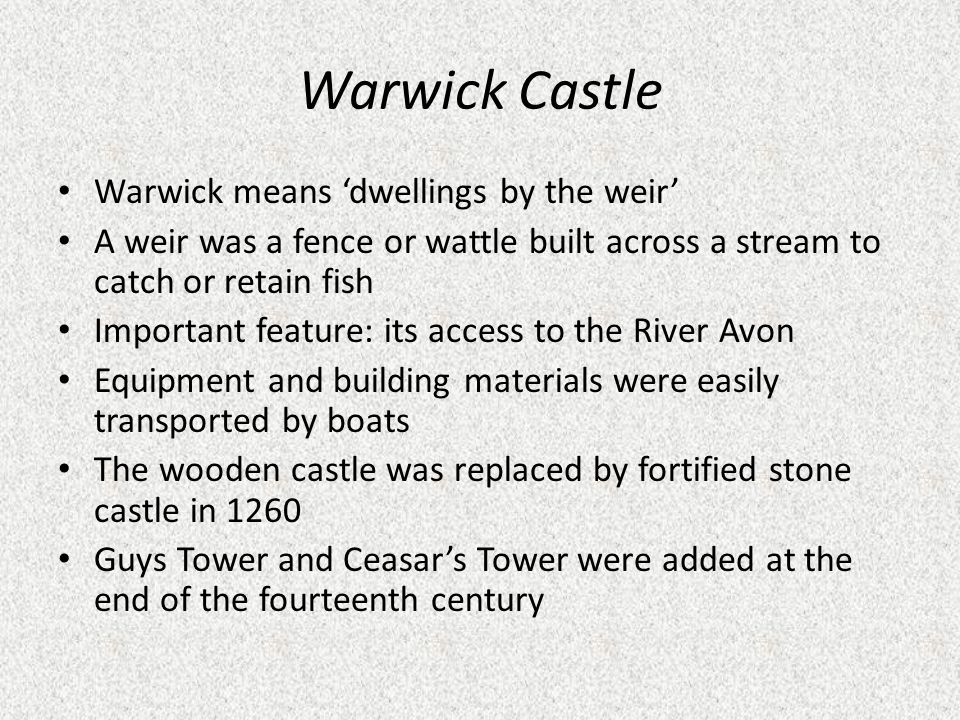 Warwick Castle Warwick means 'dwellings by the weir'
