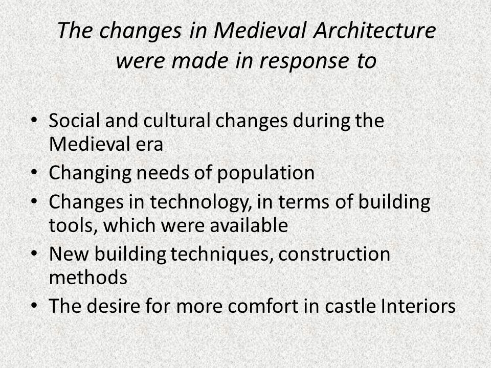 The changes in Medieval Architecture were made in response to
