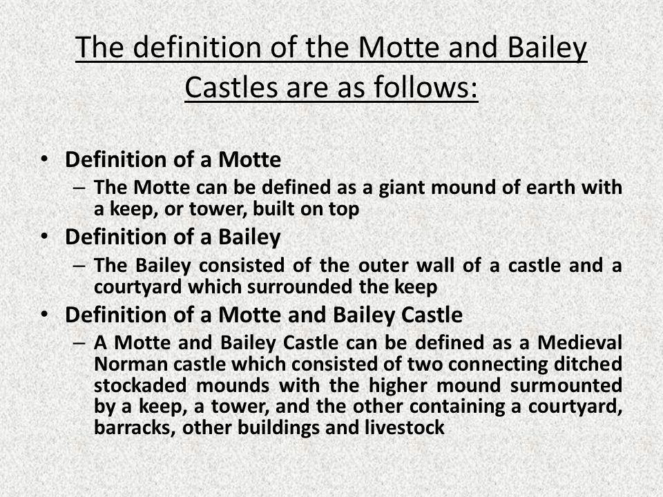 The definition of the Motte and Bailey Castles are as follows: