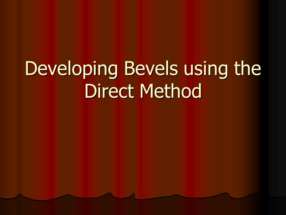 Developing Bevels using the Direct Method