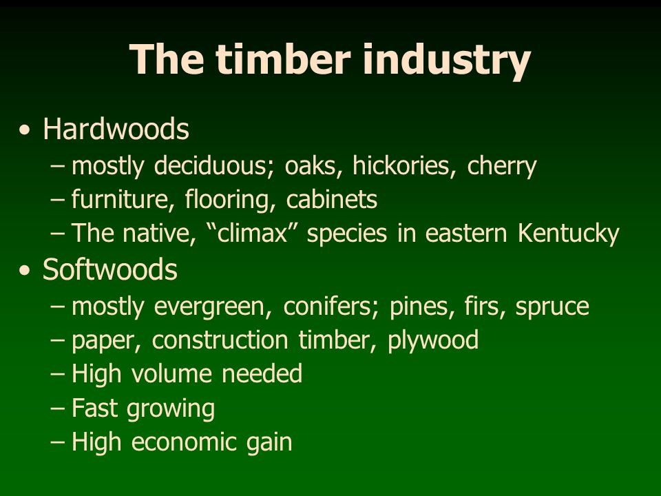 The timber industry Hardwoods Softwoods