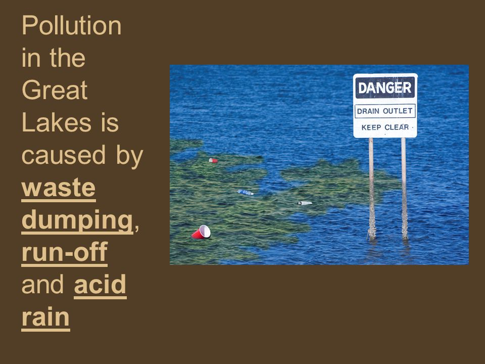 Pollution in the Great Lakes is caused by waste dumping, run-off and acid rain