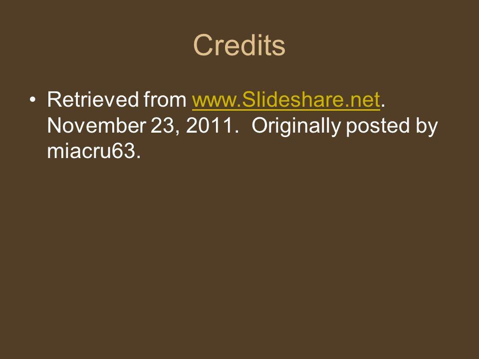 Credits Retrieved from www.Slideshare.net. November 23, 2011. Originally posted by miacru63.