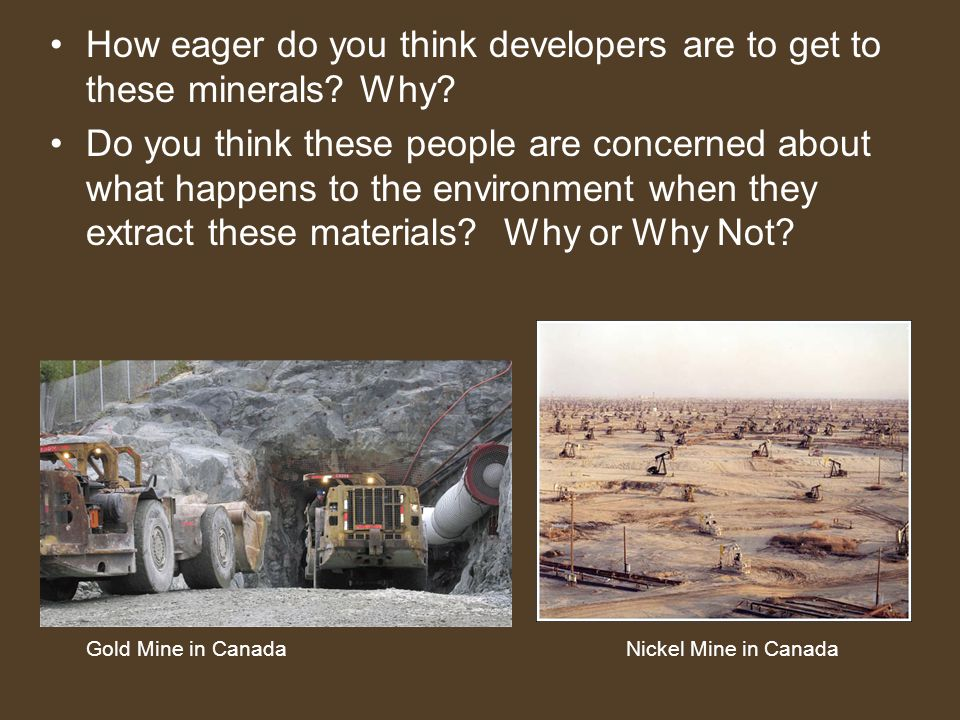 How eager do you think developers are to get to these minerals Why