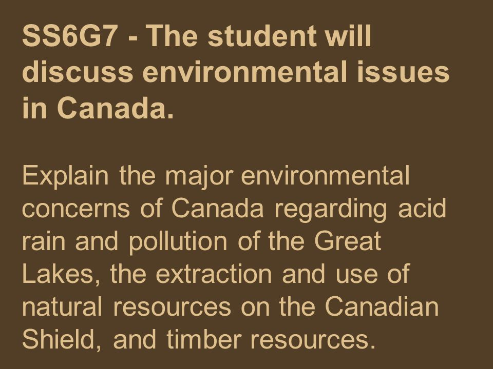 SS6G7 - The student will discuss environmental issues in Canada