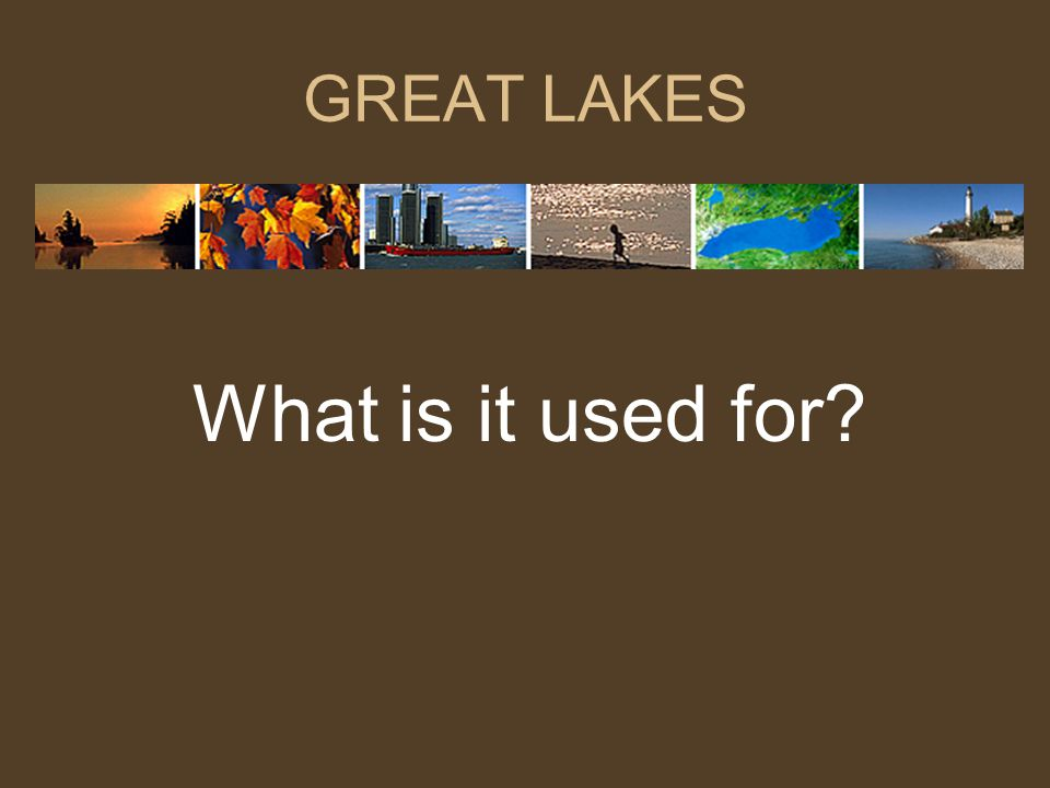 GREAT LAKES What is it used for