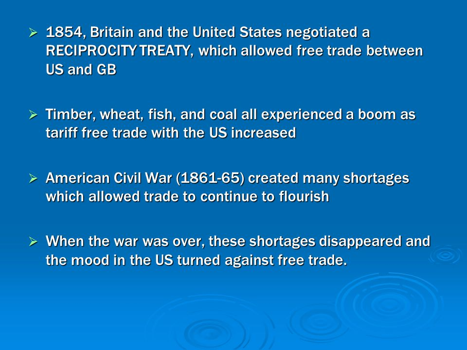 1854, Britain and the United States negotiated a RECIPROCITY TREATY, which allowed free trade between US and GB