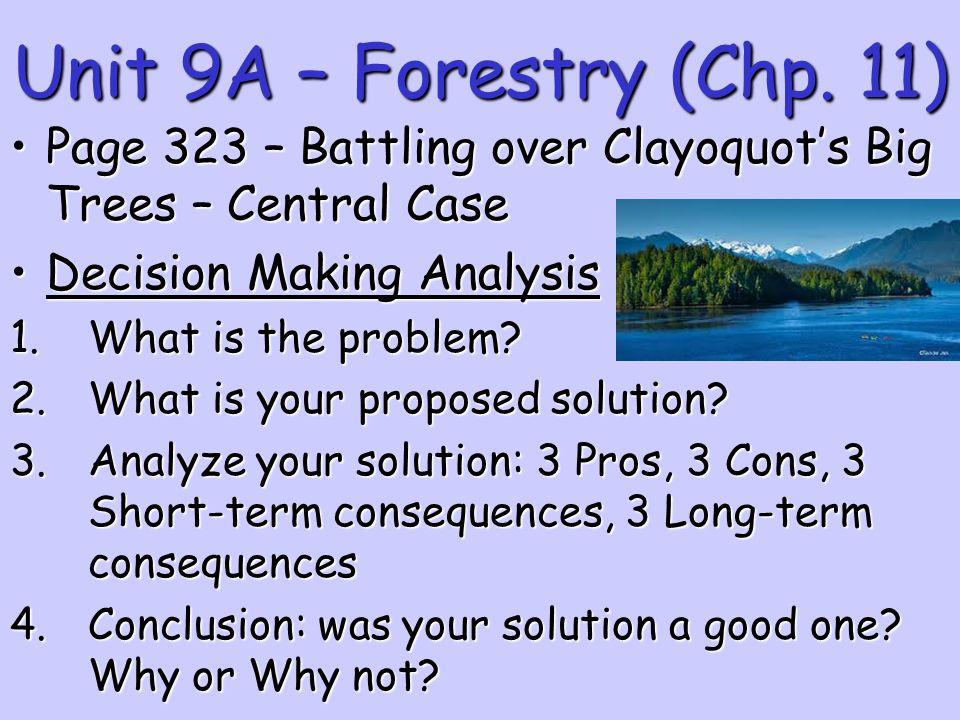 Unit 9A – Forestry (Chp. 11) Page 323 – Battling over Clayoquot's Big Trees – Central Case. Decision Making Analysis.