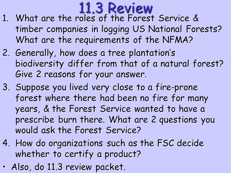 11.3 Review What are the roles of the Forest Service & timber companies in logging US National Forests What are the requirements of the NFMA