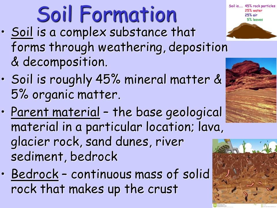 Soil Formation Soil is a complex substance that forms through weathering, deposition & decomposition.