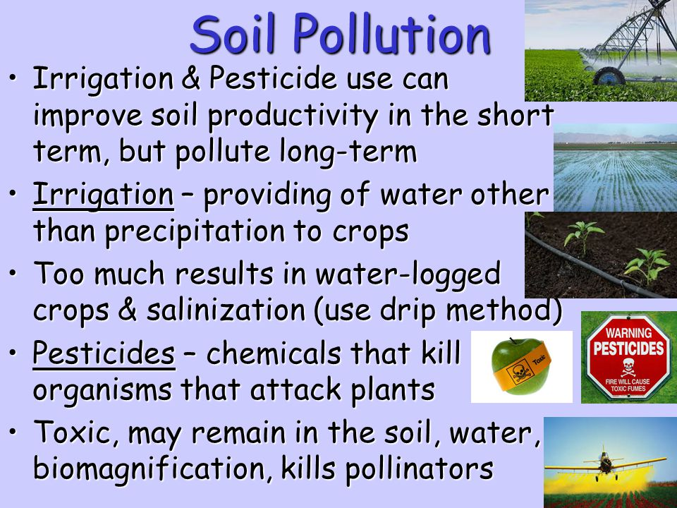 Soil Pollution Irrigation & Pesticide use can improve soil productivity in the short term, but pollute long-term.
