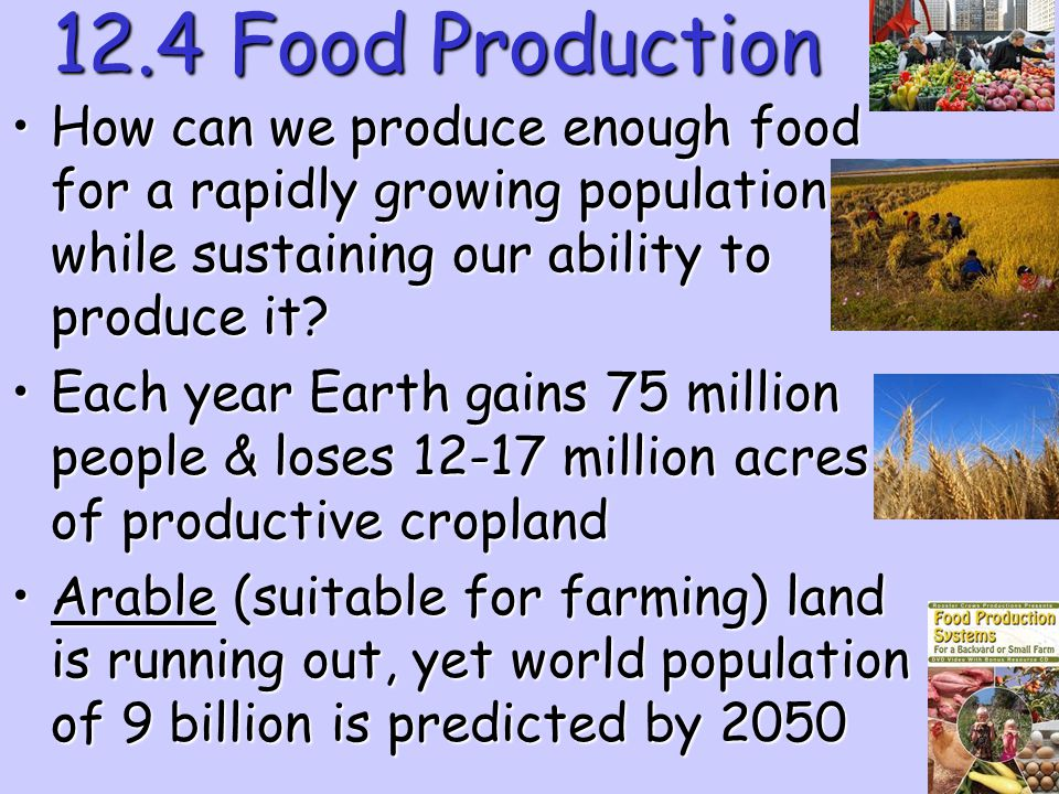 12.4 Food Production How can we produce enough food for a rapidly growing population while sustaining our ability to produce it
