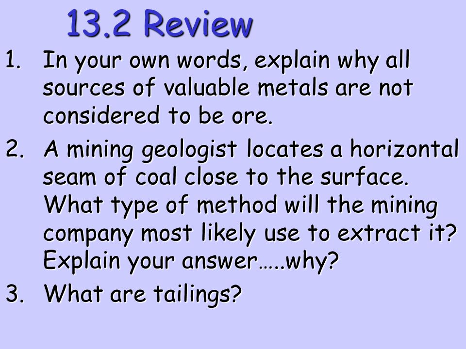 13.2 Review In your own words, explain why all sources of valuable metals are not considered to be ore.