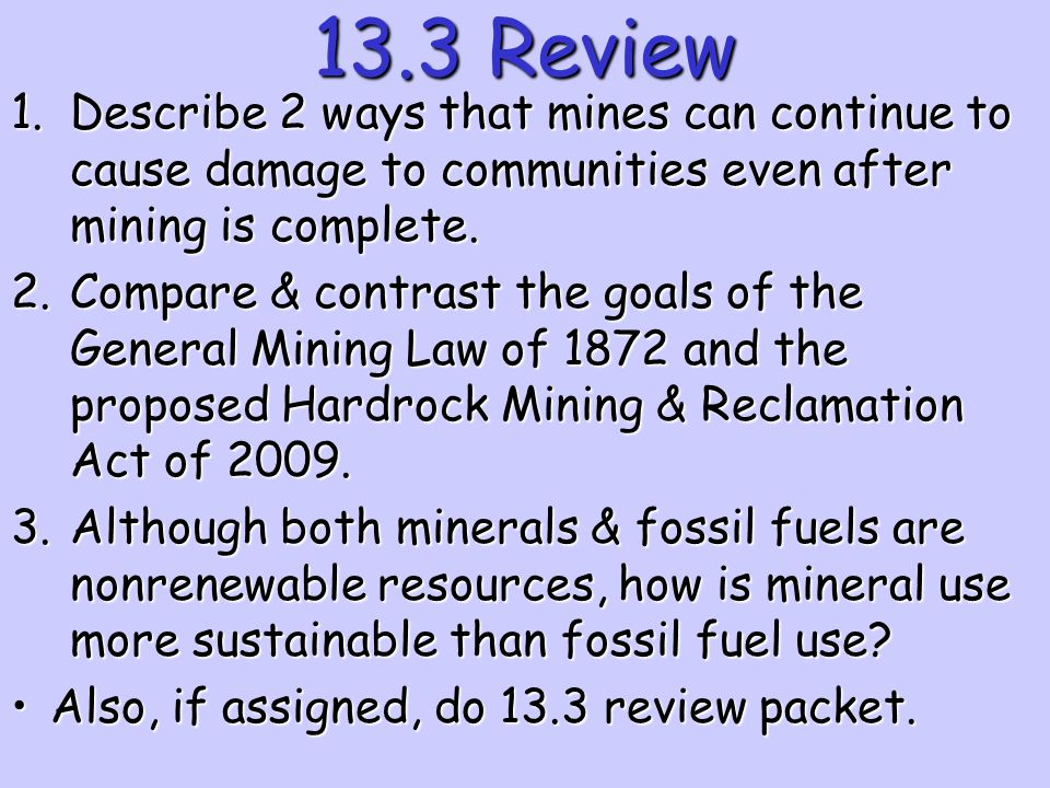 13.3 Review Describe 2 ways that mines can continue to cause damage to communities even after mining is complete.