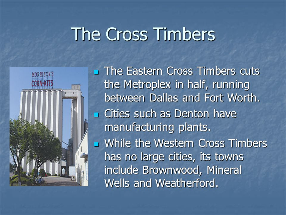 The Cross Timbers The Eastern Cross Timbers cuts the Metroplex in half, running between Dallas and Fort Worth.