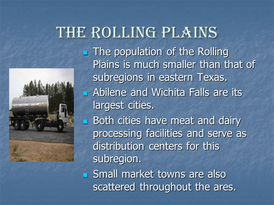 The Rolling Plains The population of the Rolling Plains is much smaller than that of subregions in eastern Texas.
