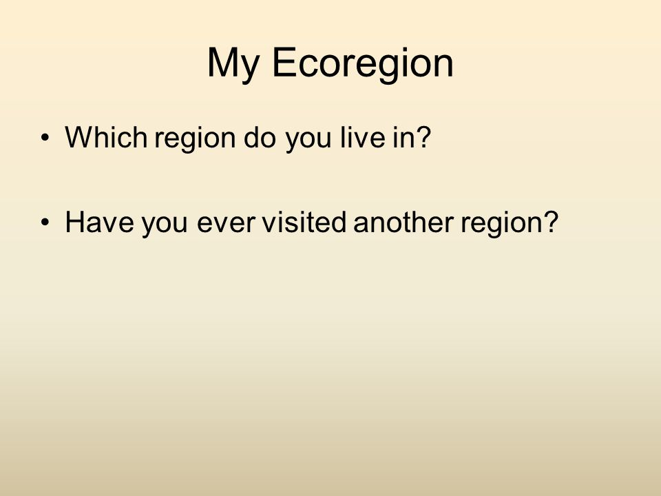 My Ecoregion Which region do you live in