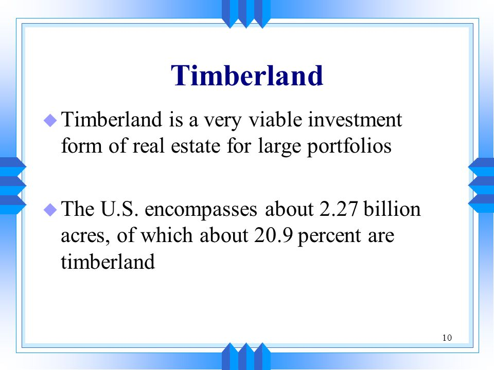 Timberland Timberland is a very viable investment form of real estate for large portfolios.