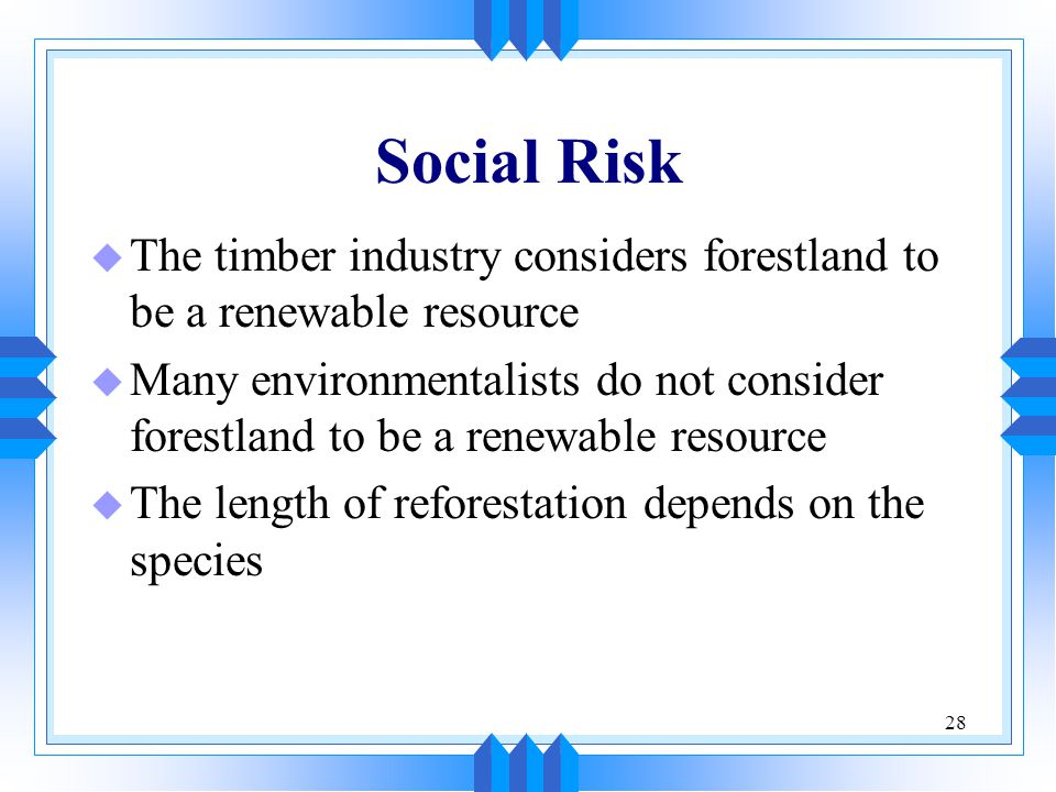 Social Risk The timber industry considers forestland to be a renewable resource.