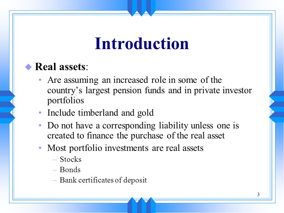 Introduction Real assets: