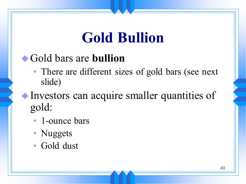 Gold Bullion Gold bars are bullion