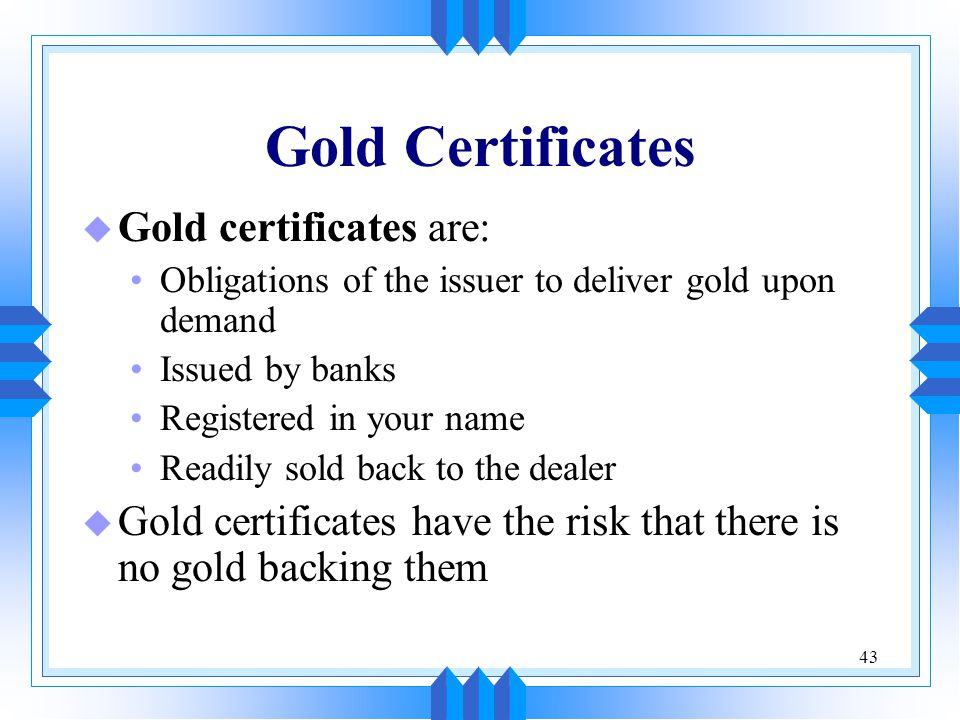 Gold Certificates Gold certificates are: