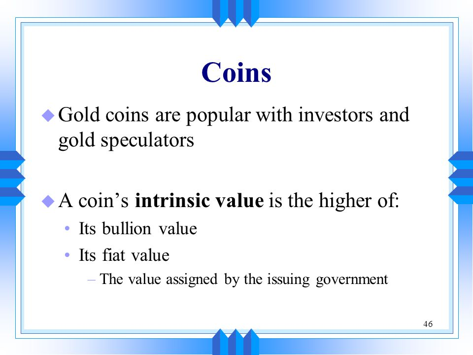 Coins Gold coins are popular with investors and gold speculators