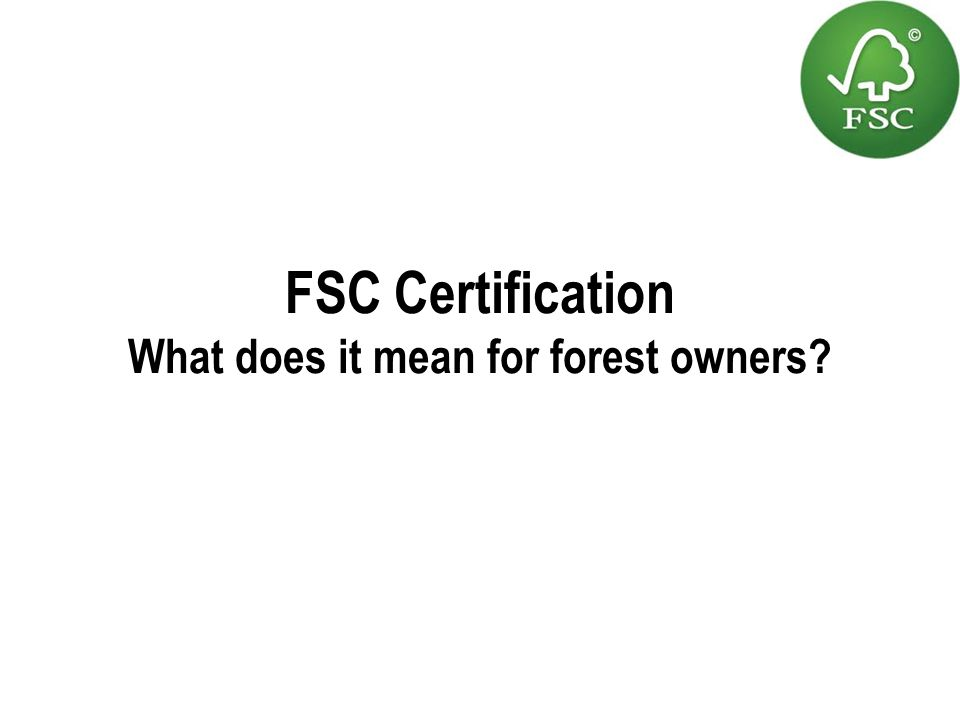 FSC Certification What does it mean for forest owners? - ppt video ...