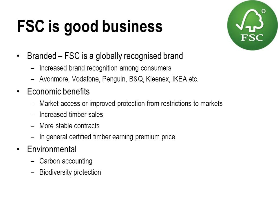 FSC is good business Branded – FSC is a globally recognised brand