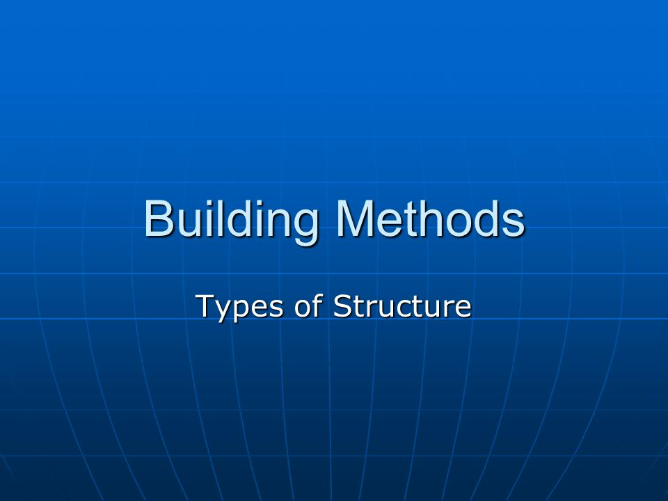 Building Methods Types of Structure