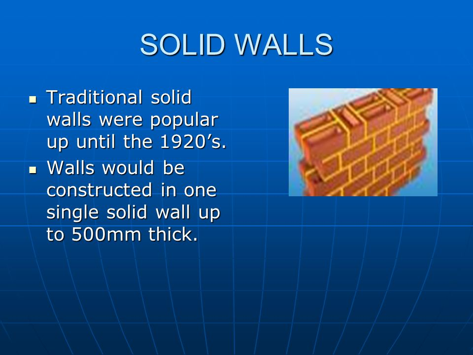 SOLID WALLS Traditional solid walls were popular up until the 1920's.