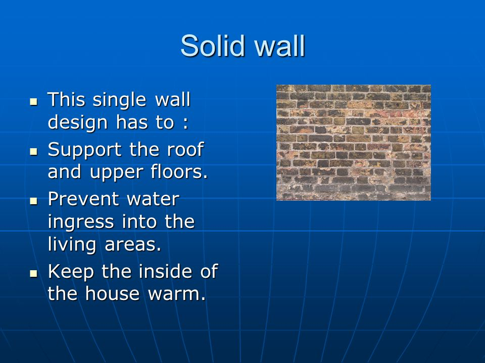 Solid wall This single wall design has to :
