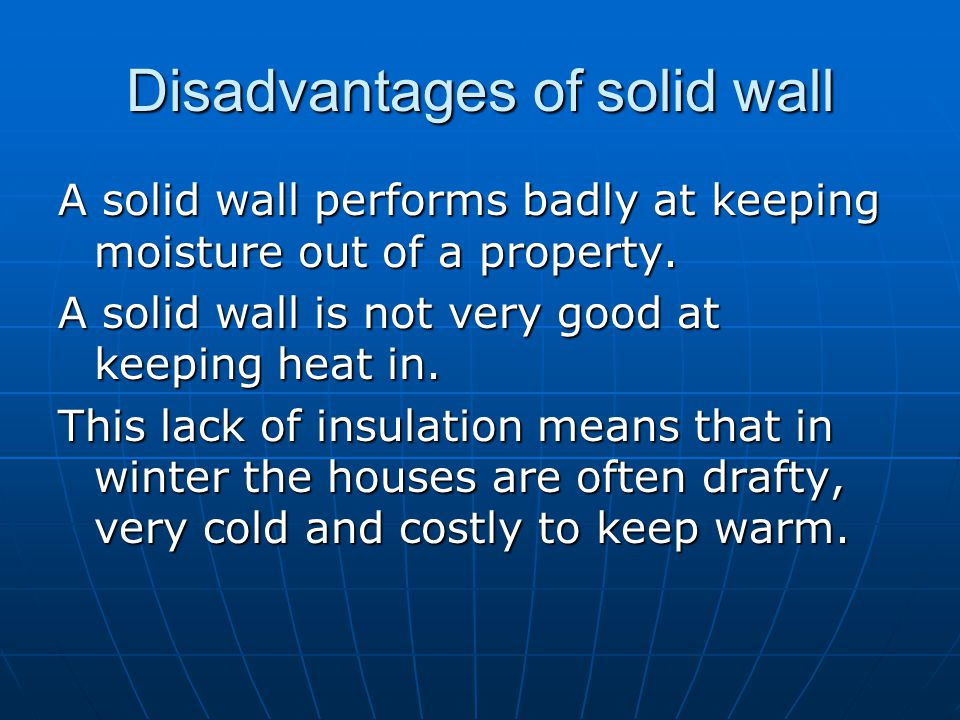 Disadvantages of solid wall